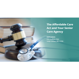 The Affordable Care Act and Your Senior Care Agency