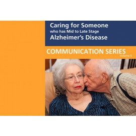 Caring for Someone with Mid to Late Stage Alzheimer's Disease